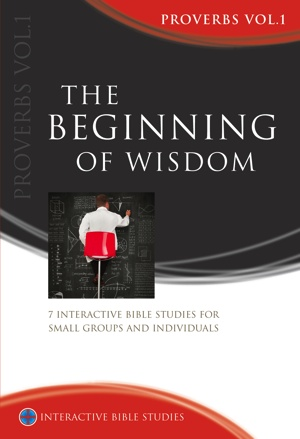 The Beginning of Wisdom (Proverbs Vol. 1)