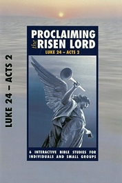 Proclaiming the Risen Lord (Luke 24 - Acts 2)